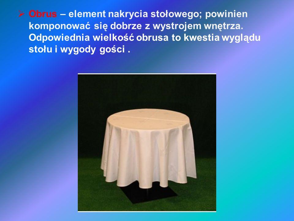 Obrus – element nakrycia stołowego; powinien komponować się dobrze z wystrojem wnętrza.