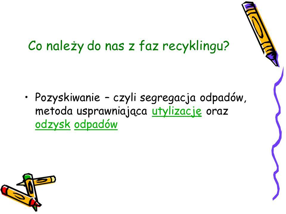 Co należy do nas z faz recyklingu