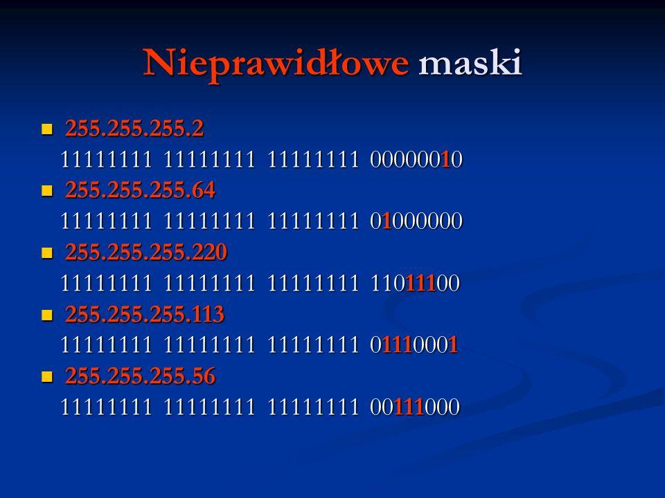 Nieprawidłowe maski 255.255.255.2. 11111111 11111111 11111111 00000010. 255.255.255.64. 11111111 11111111 11111111 01000000.