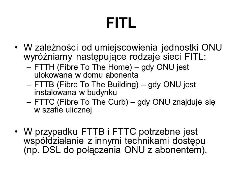 FITL W zależności od umiejscowienia jednostki ONU wyróżniamy następujące rodzaje sieci FITL: