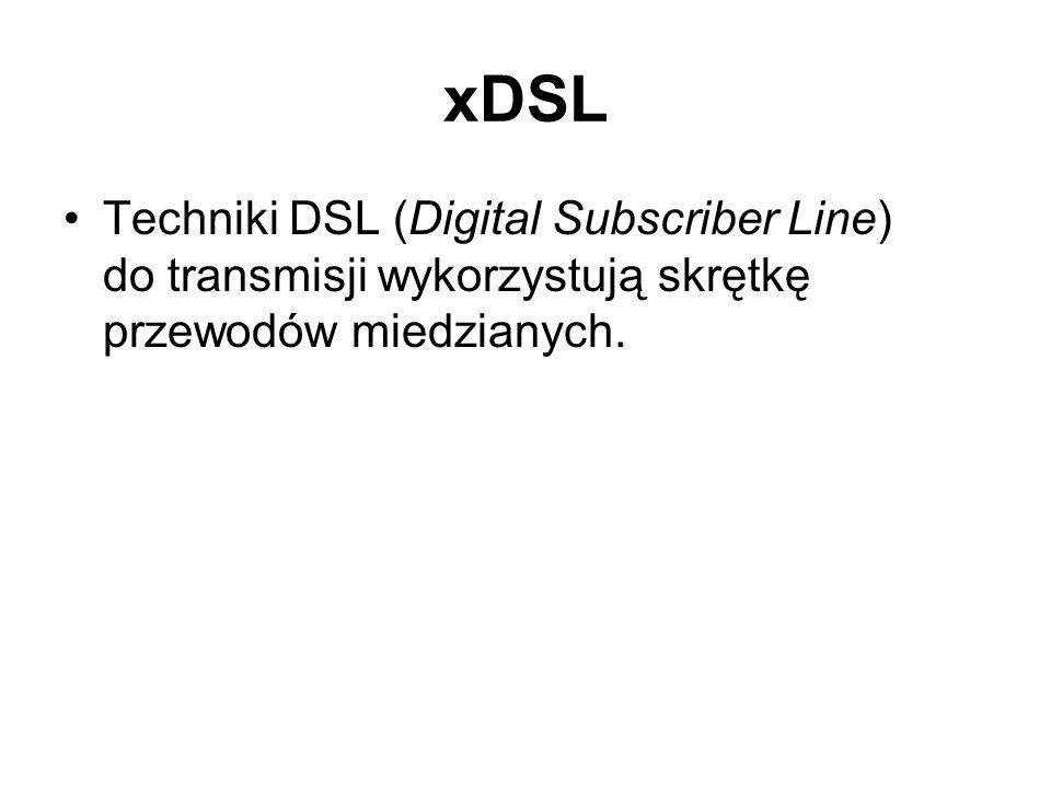 xDSL Techniki DSL (Digital Subscriber Line) do transmisji wykorzystują skrętkę przewodów miedzianych.