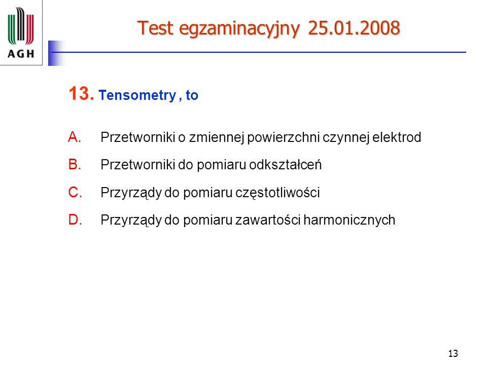 Test egzaminacyjny 25.01.2008 13. Tensometry , to. Przetworniki o zmiennej powierzchni czynnej elektrod.