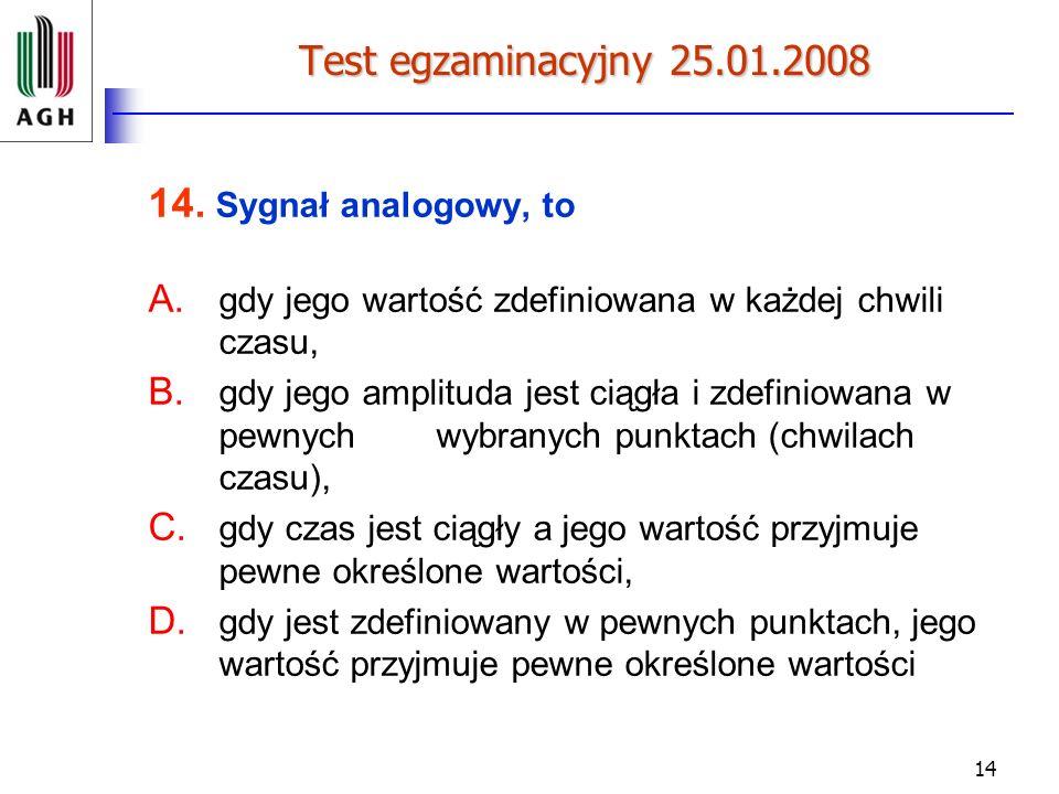 Test egzaminacyjny 25.01.2008 14. Sygnał analogowy, to. gdy jego wartość zdefiniowana w każdej chwili czasu,