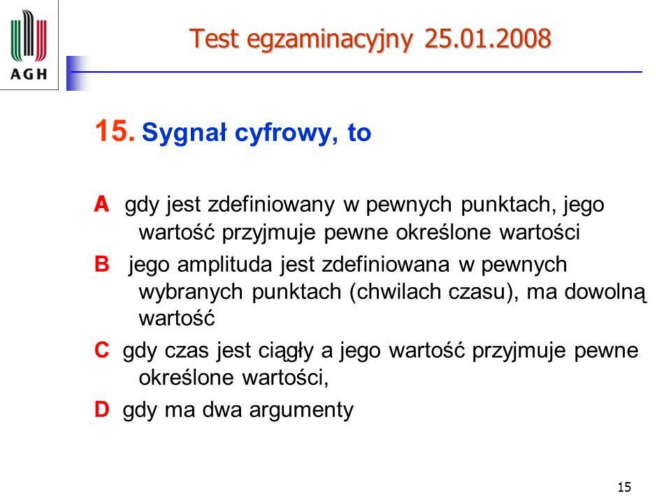 Test egzaminacyjny 25.01.2008 15. Sygnał cyfrowy, to. A gdy jest zdefiniowany w pewnych punktach, jego wartość przyjmuje pewne określone wartości.