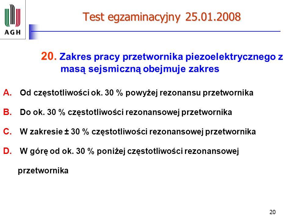 Test egzaminacyjny 25.01.2008 20. Zakres pracy przetwornika piezoelektrycznego z masą sejsmiczną obejmuje zakres.