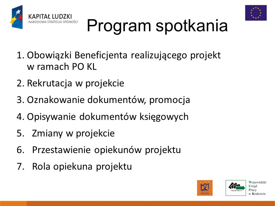 Program spotkania 1. Obowiązki Beneficjenta realizującego projekt w ramach PO KL. 2. Rekrutacja w projekcie.