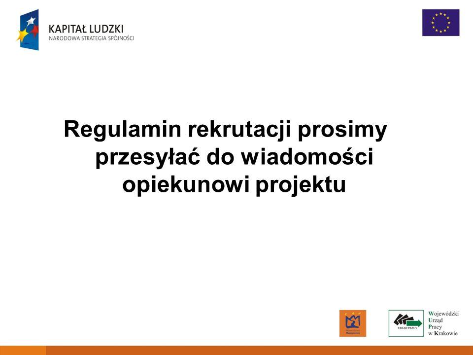 Regulamin rekrutacji prosimy przesyłać do wiadomości opiekunowi projektu