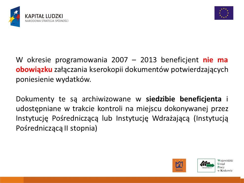 W okresie programowania 2007 – 2013 beneficjent nie ma obowiązku załączania kserokopii dokumentów potwierdzających poniesienie wydatków.
