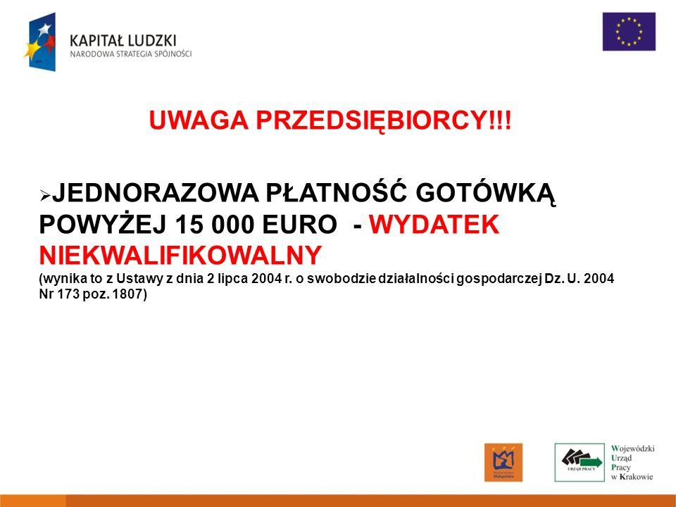 UWAGA PRZEDSIĘBIORCY!!! JEDNORAZOWA PŁATNOŚĆ GOTÓWKĄ POWYŻEJ 15 000 EURO - WYDATEK NIEKWALIFIKOWALNY.