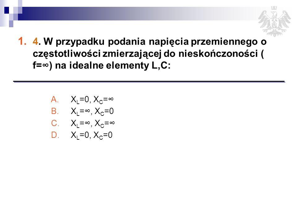 4. W przypadku podania napięcia przemiennego o częstotliwości zmierzającej do nieskończoności ( f=∞) na idealne elementy L,C: