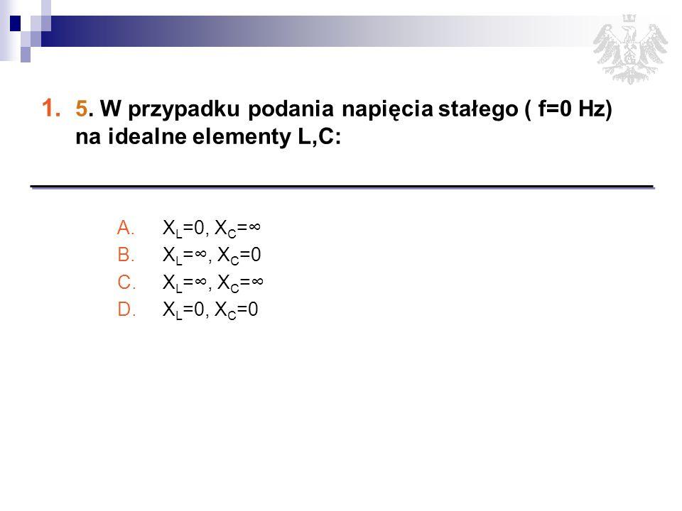 5. W przypadku podania napięcia stałego ( f=0 Hz) na idealne elementy L,C: