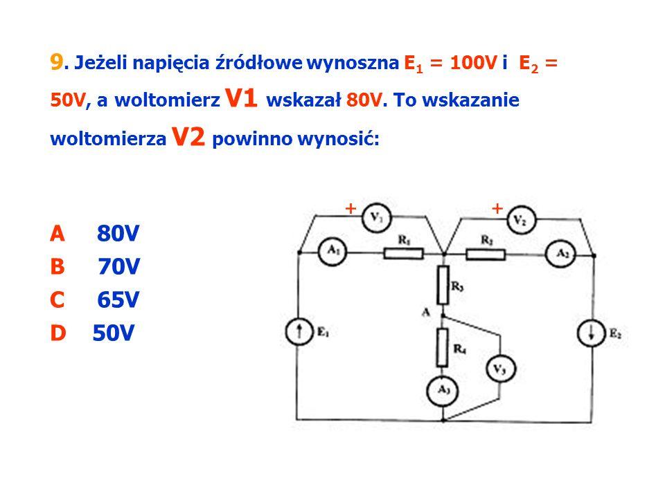 9. Jeżeli napięcia źródłowe wynoszna E1 = 100V i E2 = 50V, a woltomierz V1 wskazał 80V. To wskazanie woltomierza V2 powinno wynosić: