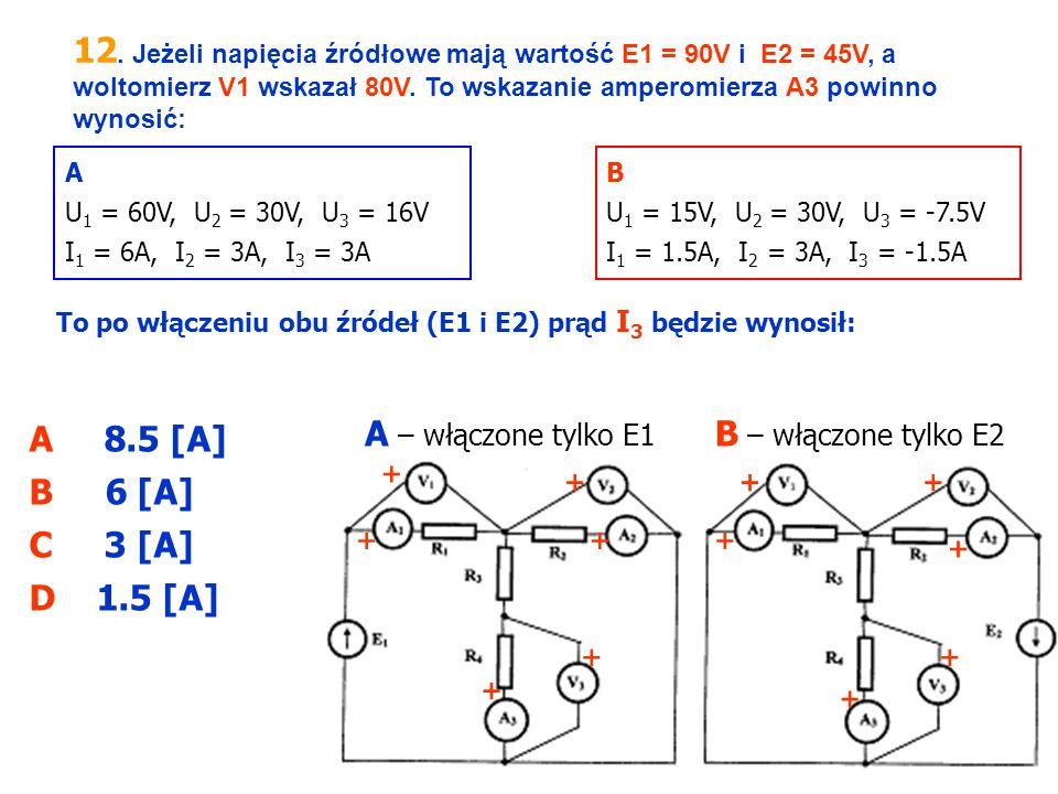 12. Jeżeli napięcia źródłowe mają wartość E1 = 90V i E2 = 45V, a woltomierz V1 wskazał 80V. To wskazanie amperomierza A3 powinno wynosić: