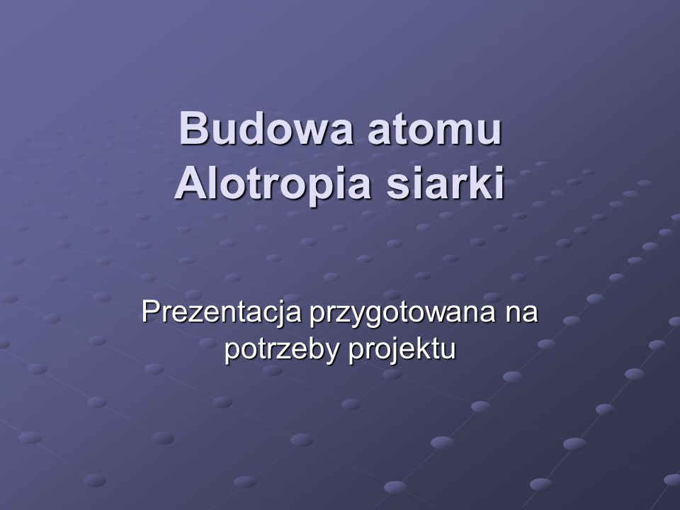 Budowa atomu Alotropia siarki