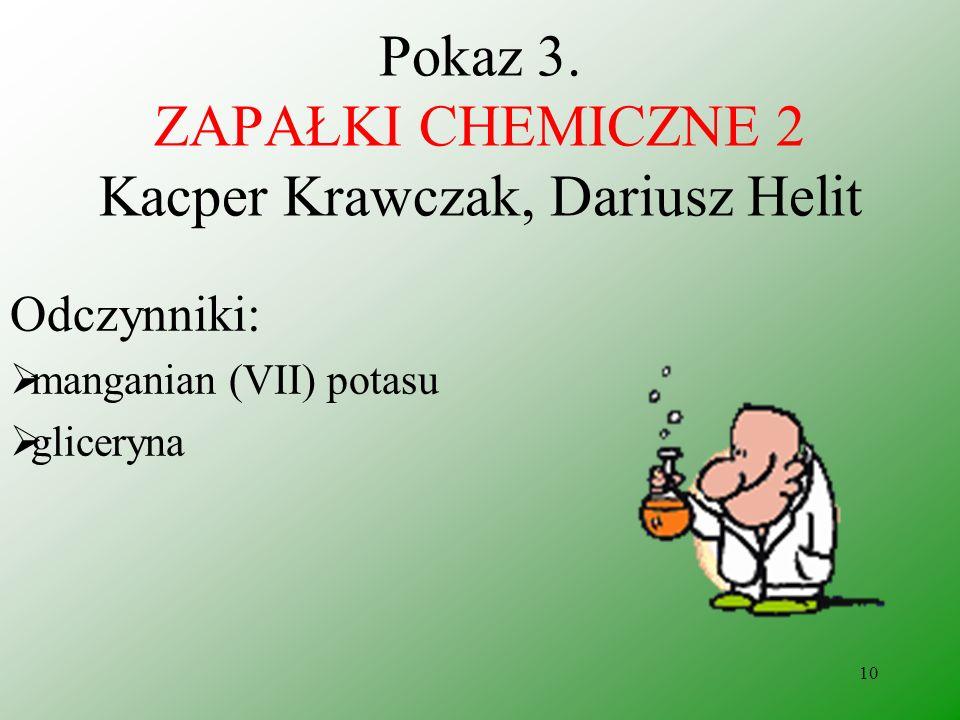 Pokaz 3. ZAPAŁKI CHEMICZNE 2 Kacper Krawczak, Dariusz Helit
