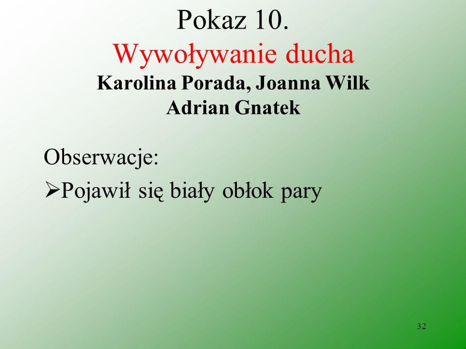 Pokaz 10. Wywoływanie ducha Karolina Porada, Joanna Wilk Adrian Gnatek