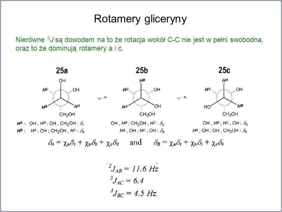 Rotamery gliceryny Nierówne 3J są dowodem na to że rotacja wokół C-C nie jest w pełni swobodna, oraz to że dominują rotamery a i c.