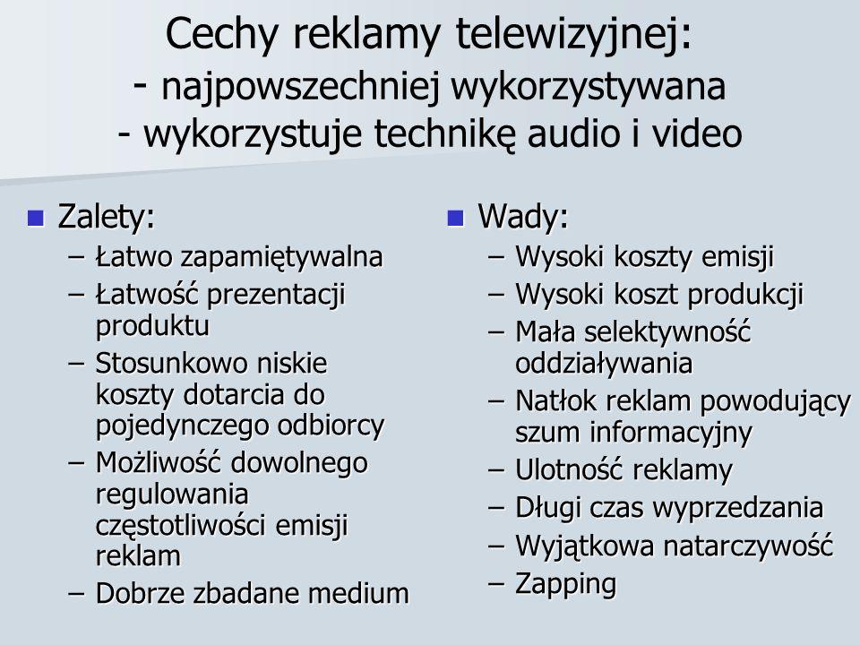 Cechy reklamy telewizyjnej: - najpowszechniej wykorzystywana - wykorzystuje technikę audio i video
