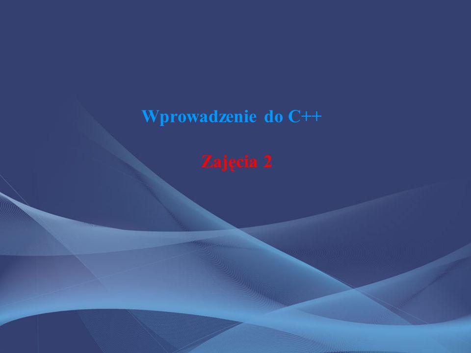 Wprowadzenie do C++ Zajęcia 2