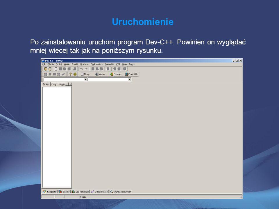 Uruchomienie Po zainstalowaniu uruchom program Dev-C++.