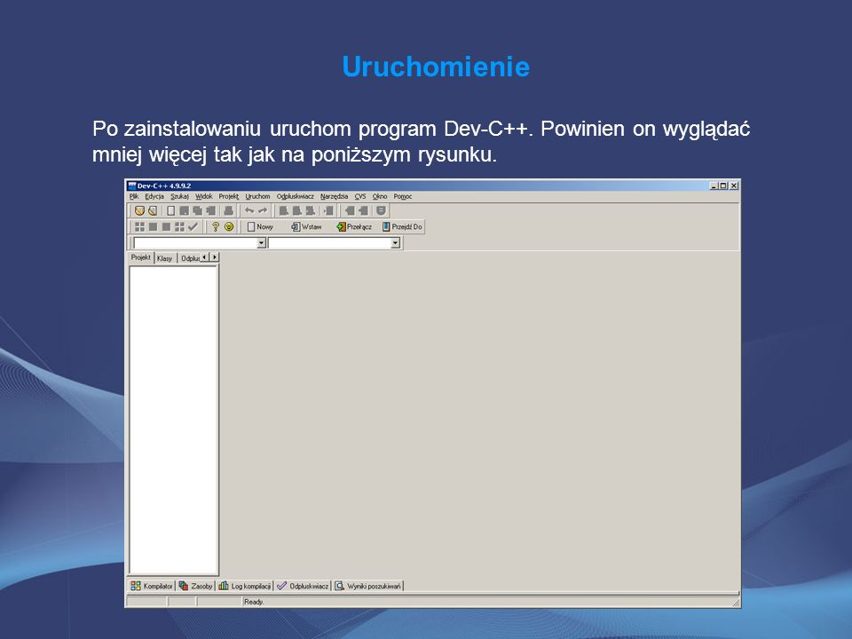 UruchomieniePo zainstalowaniu uruchom program Dev-C++.
