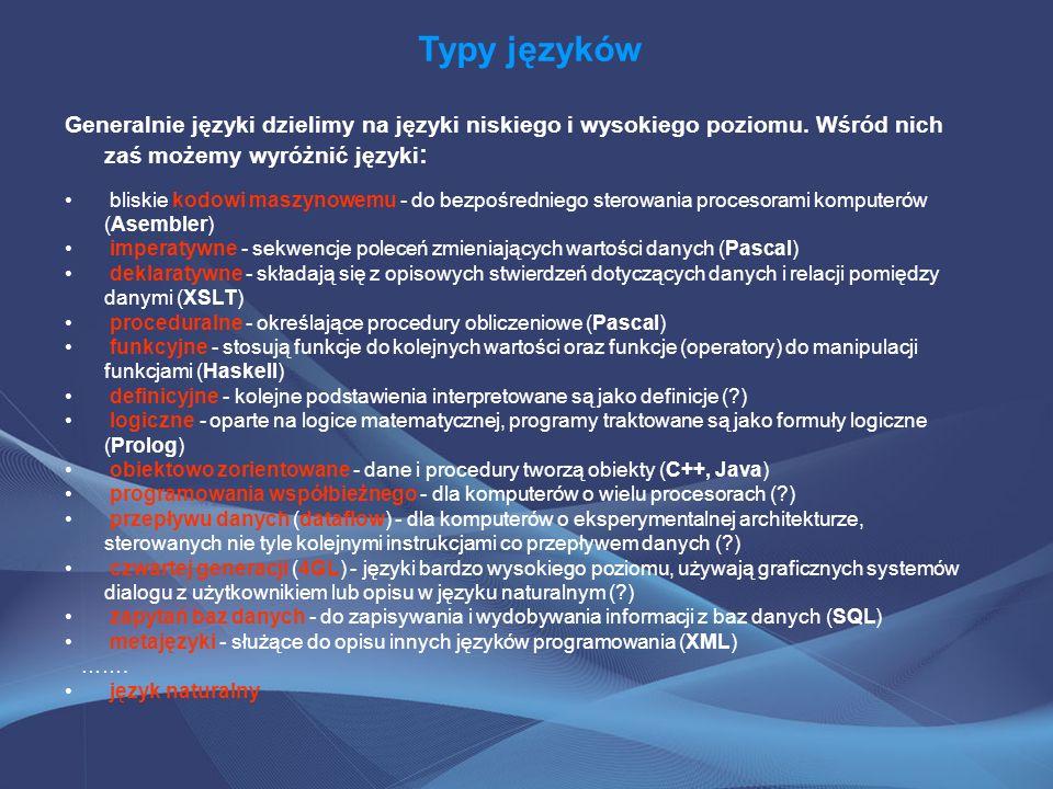 Typy języków Generalnie języki dzielimy na języki niskiego i wysokiego poziomu. Wśród nich zaś możemy wyróżnić języki:
