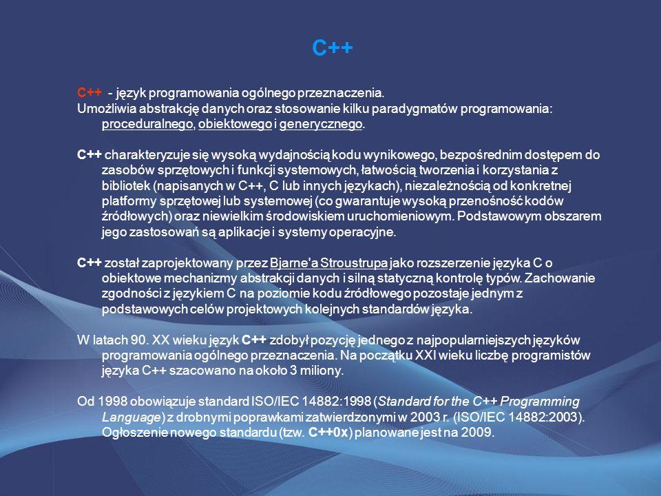 C++ C++ - język programowania ogólnego przeznaczenia.