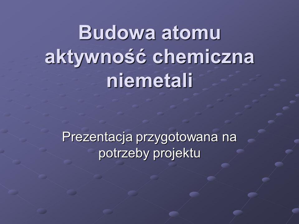 Budowa atomu aktywność chemiczna niemetali