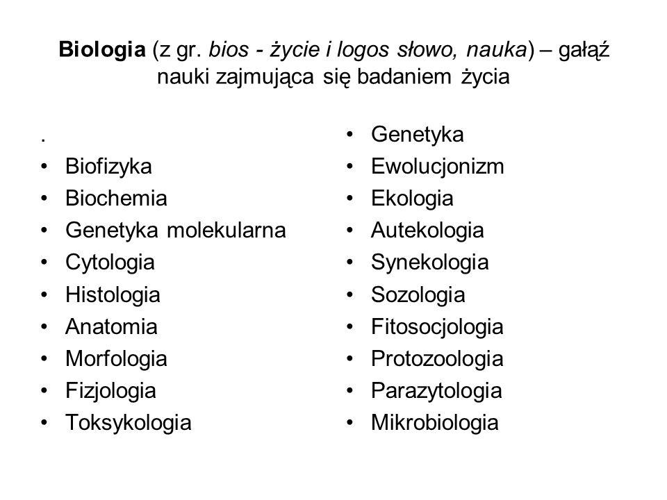 Biologia (z gr. bios - życie i logos słowo, nauka) – gałąź nauki zajmująca się badaniem życia