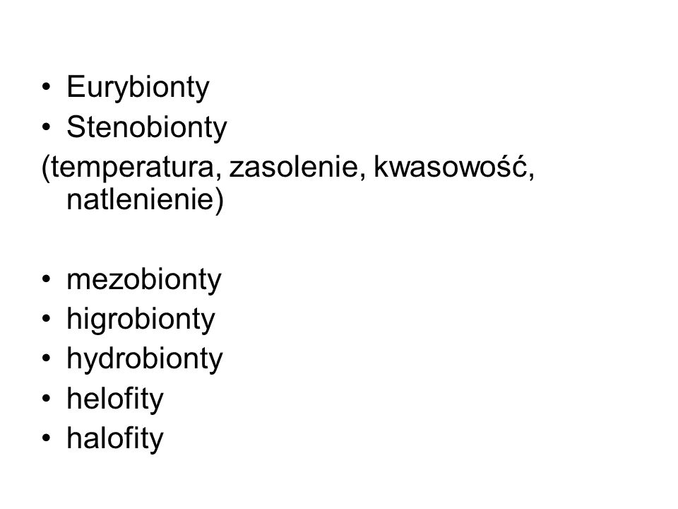 Eurybionty Stenobionty. (temperatura, zasolenie, kwasowość, natlenienie) mezobionty. higrobionty.