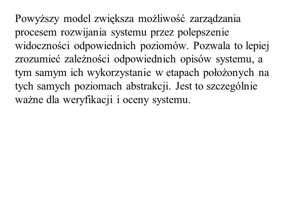 Powyższy model zwiększa możliwość zarządzania procesem rozwijania systemu przez polepszenie widoczności odpowiednich poziomów.