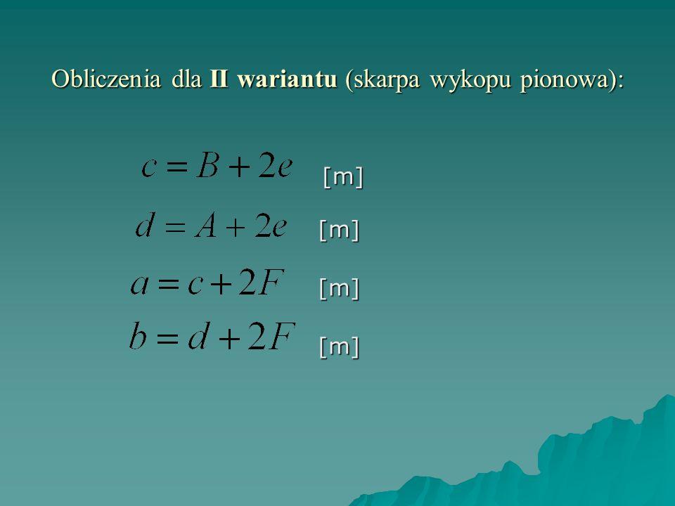 Obliczenia dla II wariantu (skarpa wykopu pionowa):