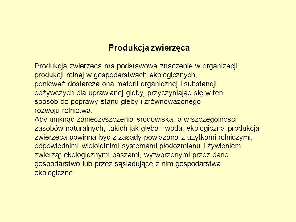 Produkcja zwierzęca Produkcja zwierzęca ma podstawowe znaczenie w organizacji. produkcji rolnej w gospodarstwach ekologicznych,