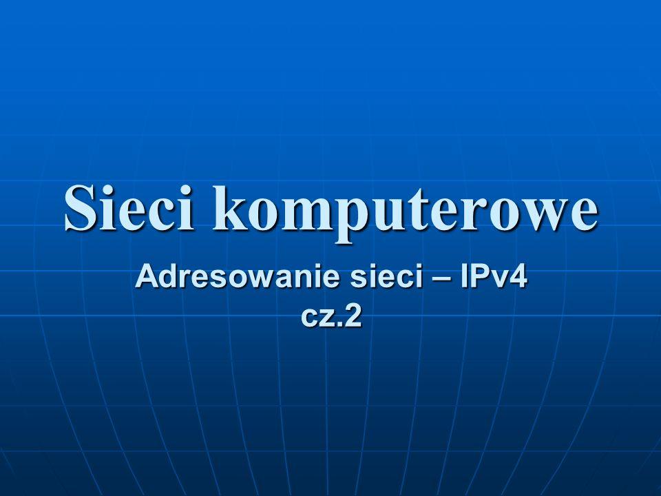 Adresowanie sieci – IPv4 cz.2