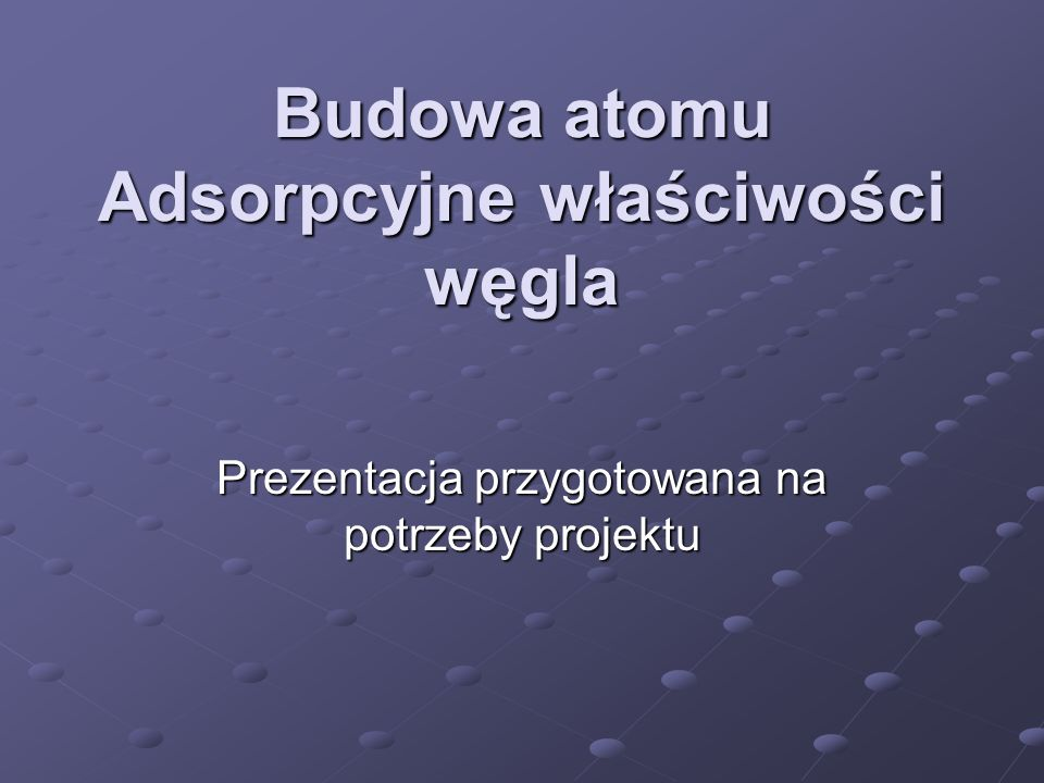 Budowa atomu Adsorpcyjne właściwości węgla
