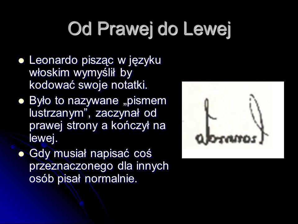 Od Prawej do LewejLeonardo pisząc w języku włoskim wymyślił by kodować swoje notatki.