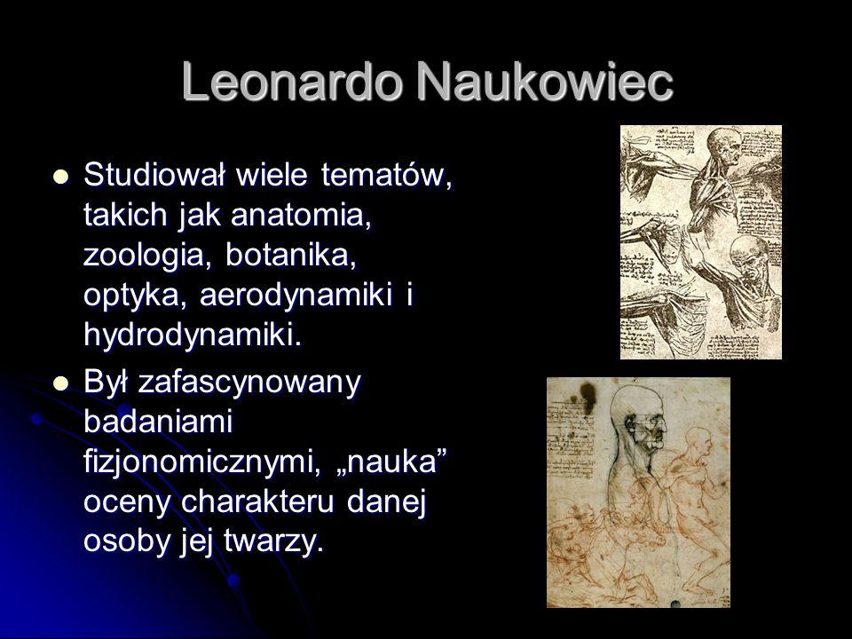 Leonardo NaukowiecStudiował wiele tematów, takich jak anatomia, zoologia, botanika, optyka, aerodynamiki i hydrodynamiki.