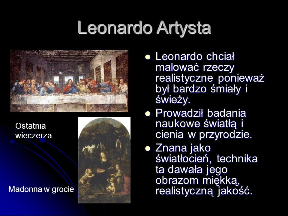 Leonardo ArtystaLeonardo chciał malować rzeczy realistyczne ponieważ był bardzo śmiały i świeży.