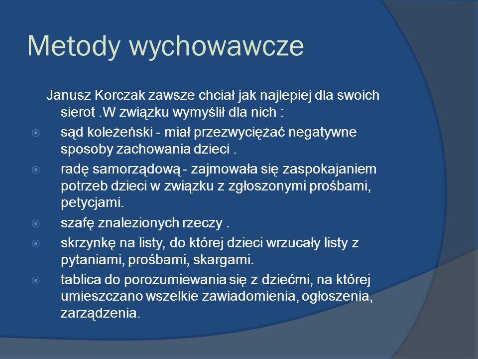 Metody wychowawczeJanusz Korczak zawsze chciał jak najlepiej dla swoich sierot .W związku wymyślił dla nich :