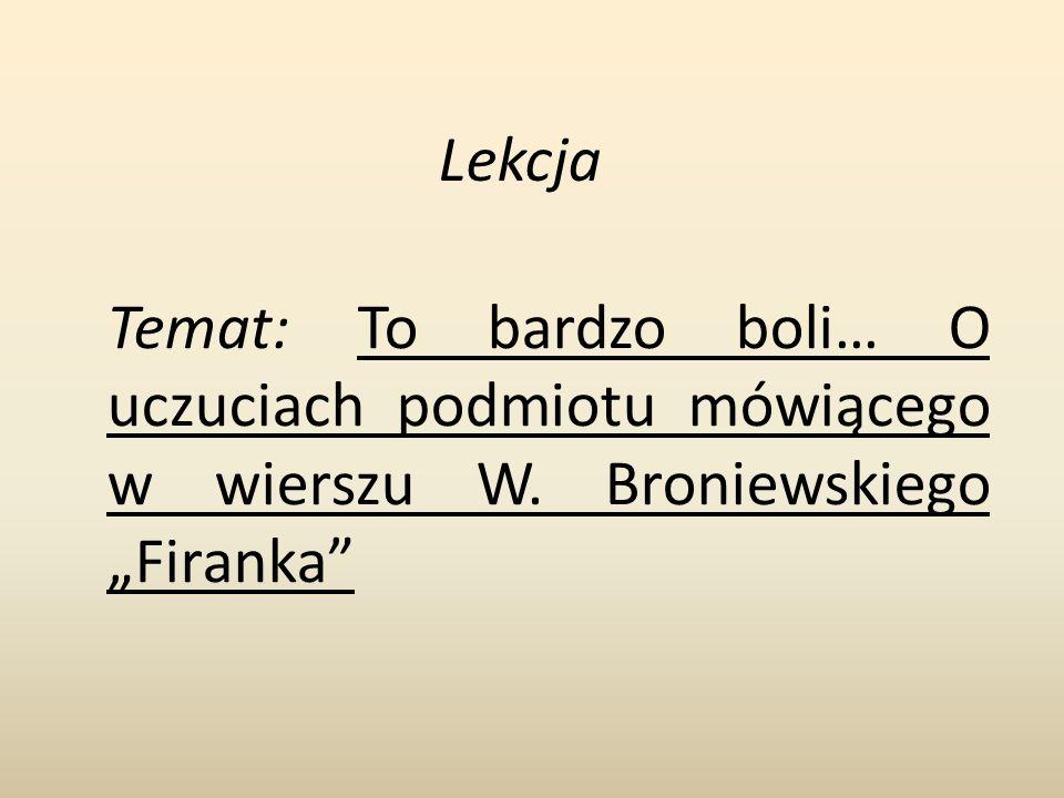 """Lekcja Temat: To bardzo boli… O uczuciach podmiotu mówiącego w wierszu W. Broniewskiego """"Firanka"""