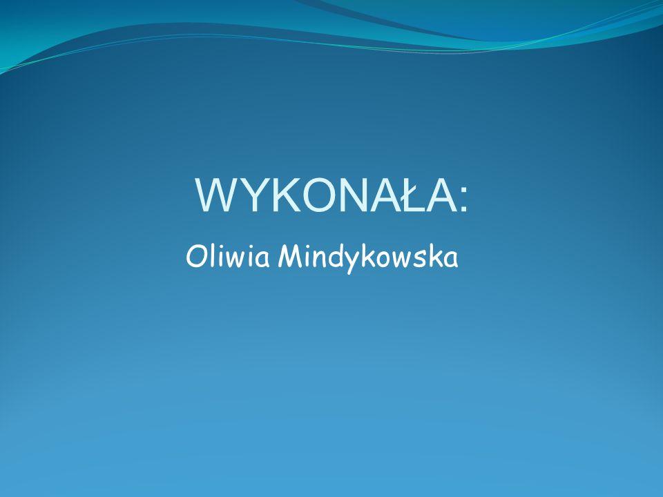 WYKONAŁA: Oliwia Mindykowska