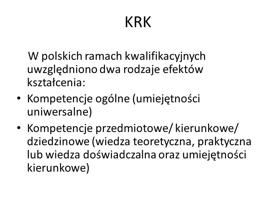 KRK W polskich ramach kwalifikacyjnych uwzględniono dwa rodzaje efektów kształcenia: Kompetencje ogólne (umiejętności uniwersalne)