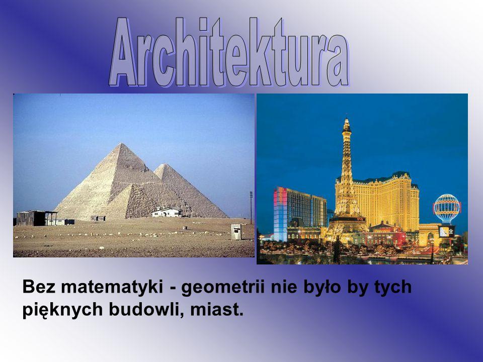 Architektura Bez matematyki - geometrii nie było by tych pięknych budowli, miast.