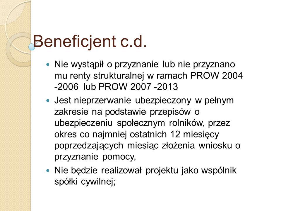 Beneficjent c.d. Nie wystąpił o przyznanie lub nie przyznano mu renty strukturalnej w ramach PROW 2004 -2006 lub PROW 2007 -2013.