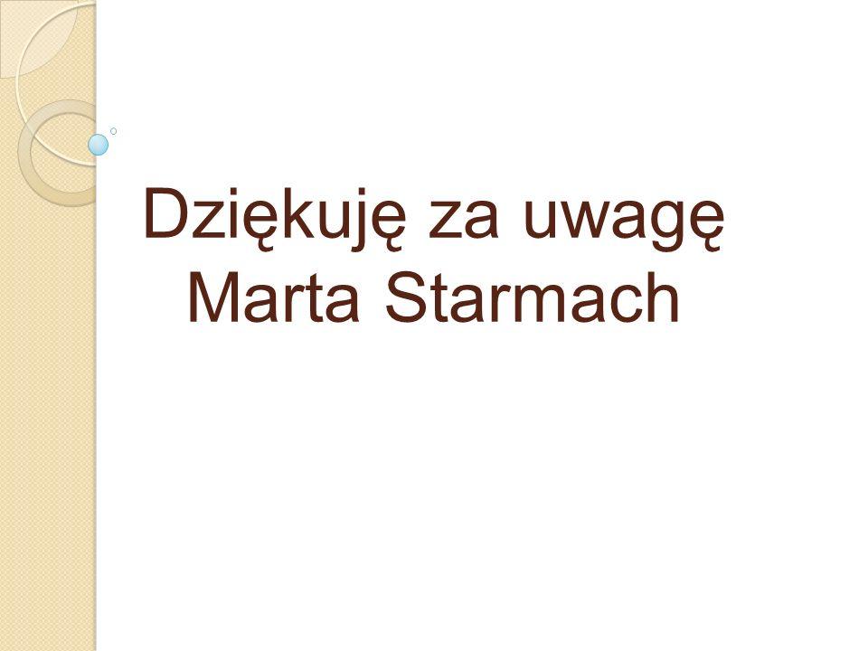 Dziękuję za uwagę Marta Starmach