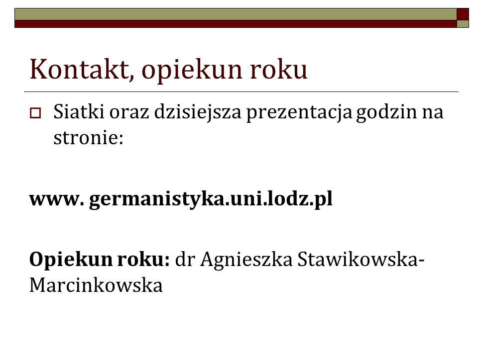 Kontakt, opiekun roku Siatki oraz dzisiejsza prezentacja godzin na stronie: www. germanistyka.uni.lodz.pl.
