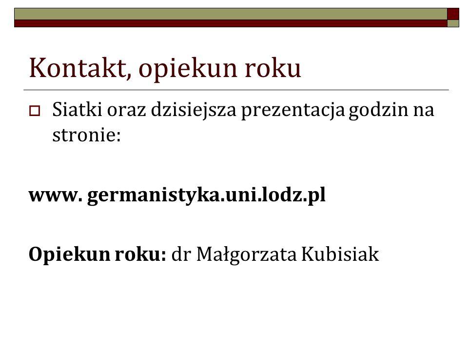 Kontakt, opiekun rokuSiatki oraz dzisiejsza prezentacja godzin na stronie: www. germanistyka.uni.lodz.pl.