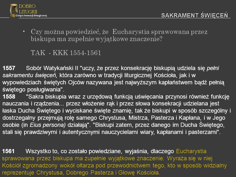 SAKRAMENT ŚWIĘCEŃ Czy można powiedzieć, że Eucharystia sprawowana przez biskupa ma zupełnie wyjątkowe znaczenie TAK - KKK 1554-1561.