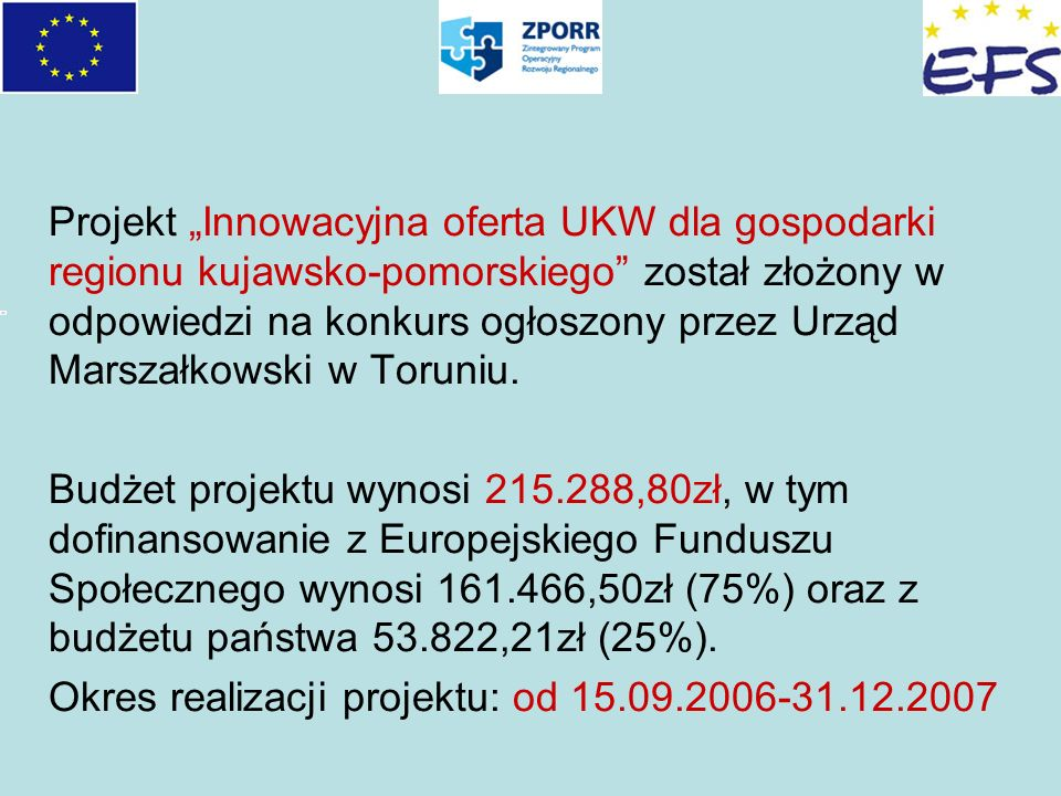 """Projekt """"Innowacyjna oferta UKW dla gospodarki regionu kujawsko-pomorskiego został złożony w odpowiedzi na konkurs ogłoszony przez Urząd Marszałkowski w Toruniu."""