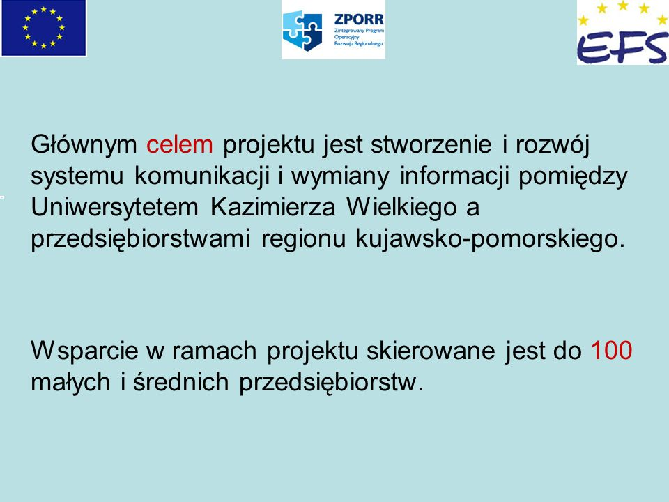 Głównym celem projektu jest stworzenie i rozwój systemu komunikacji i wymiany informacji pomiędzy Uniwersytetem Kazimierza Wielkiego a przedsiębiorstwami regionu kujawsko-pomorskiego.